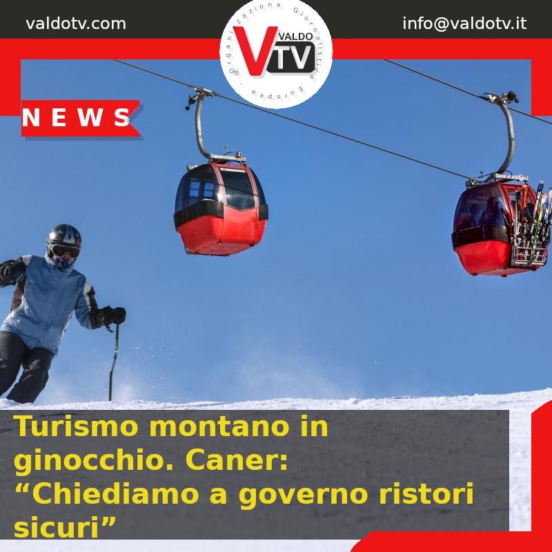 """Turismo montano in ginocchio. Caner: """"Chiediamo a governo ristori sicuri"""""""